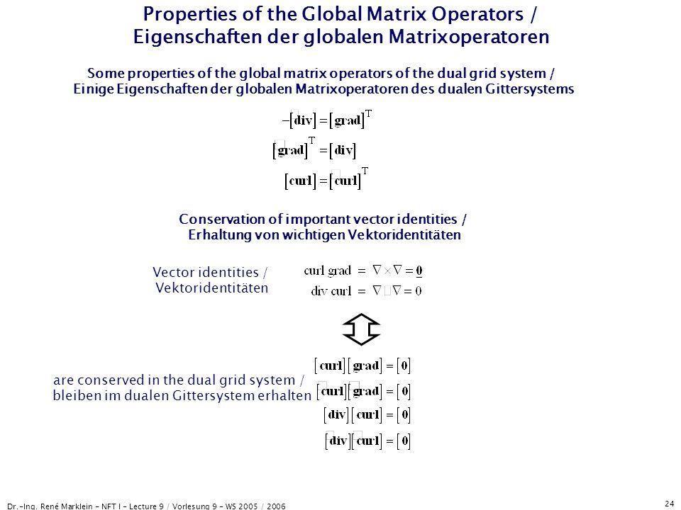 Dr.-Ing. René Marklein - NFT I - Lecture 9 / Vorlesung 9 - WS 2005 / 2006 24 Properties of the Global Matrix Operators / Eigenschaften der globalen Ma
