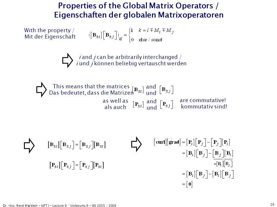 Dr.-Ing. René Marklein - NFT I - Lecture 9 / Vorlesung 9 - WS 2005 / 2006 26 Properties of the Global Matrix Operators / Eigenschaften der globalen Ma