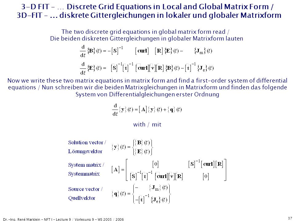 Dr.-Ing. René Marklein - NFT I - Lecture 9 / Vorlesung 9 - WS 2005 / 2006 37 3-D FIT – … Discrete Grid Equations in Local and Global Matrix Form / 3D-