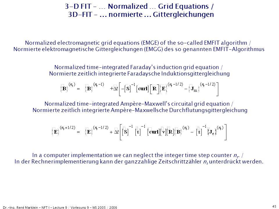 Dr.-Ing. René Marklein - NFT I - Lecture 9 / Vorlesung 9 - WS 2005 / 2006 45 3-D FIT – … Normalized … Grid Equations / 3D-FIT –... normierte... Gitter