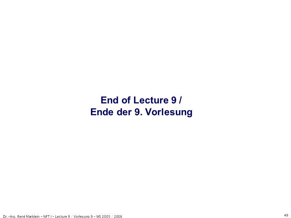 Dr.-Ing. René Marklein - NFT I - Lecture 9 / Vorlesung 9 - WS 2005 / 2006 49 End of Lecture 9 / Ende der 9. Vorlesung