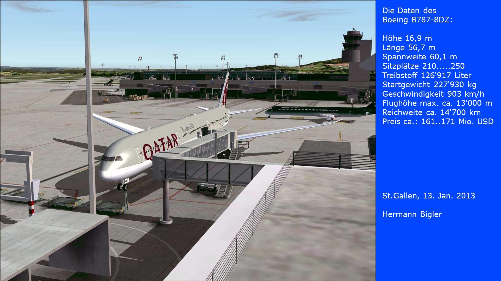 Die Daten des Boeing B787-8DZ: Höhe 16,9 m Länge 56,7 m Spannweite 60,1 m Sitzplätze 210.....250 Treibstoff 126 917 Liter Startgewicht 227 930 kg Geschwindigkeit 903 km/h Flughöhe max.