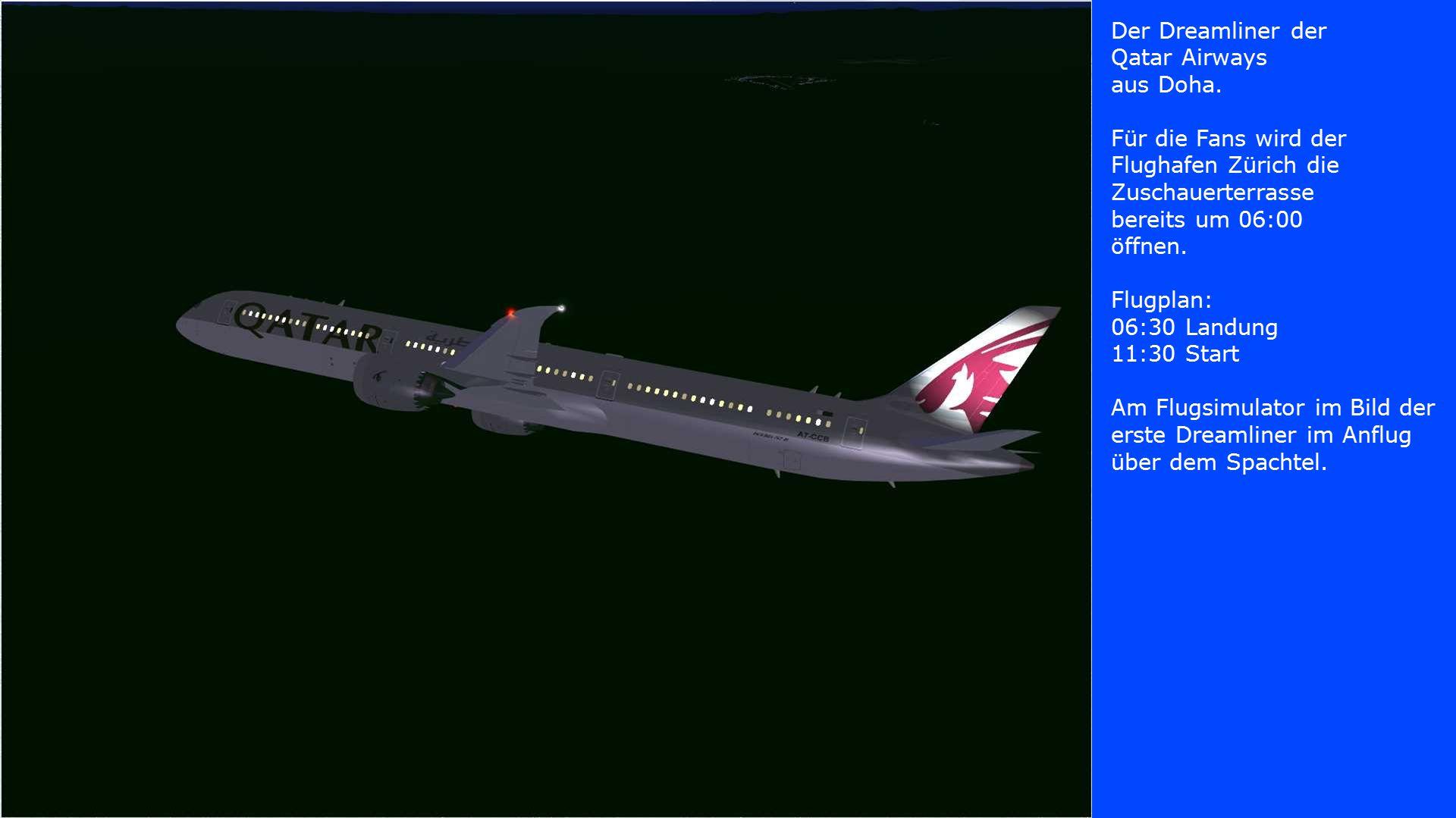 Der Dreamliner der Qatar Airways aus Doha. Für die Fans wird der Flughafen Zürich die Zuschauerterrasse bereits um 06:00 öffnen. Flugplan: 06:30 Landu