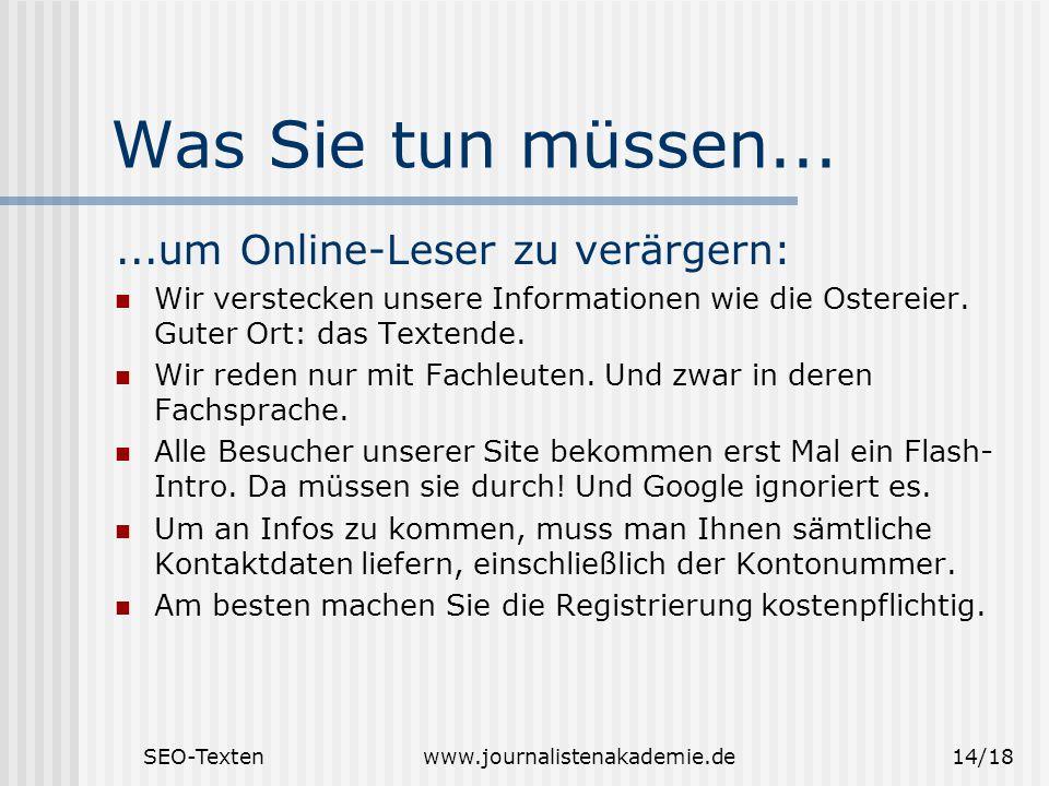 SEO-Textenwww.journalistenakademie.de14/18 Was Sie tun müssen......um Online-Leser zu verärgern: Wir verstecken unsere Informationen wie die Ostereier.