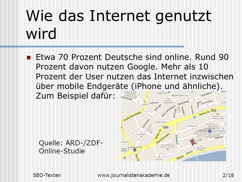 SEO-Textenwww.journalistenakademie.de2/18 Wie das Internet genutzt wird Etwa 70 Prozent Deutsche sind online.
