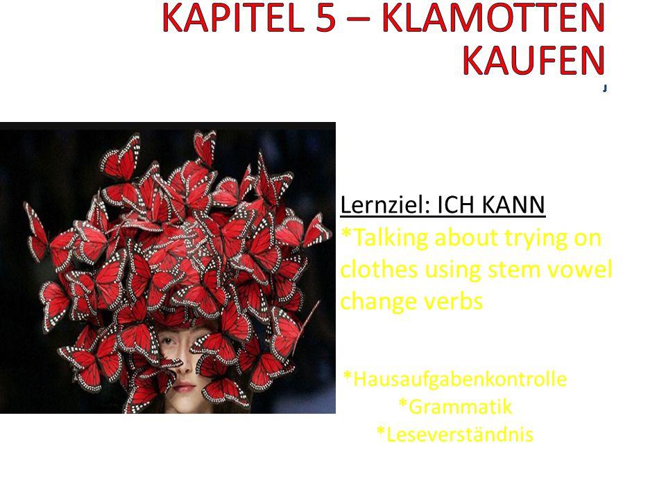 Lernziel: ICH KANN *Talking about trying on clothes using stem vowel change verbs Heute machen wir: *Hausaufgabenkontrolle *Grammatik *Leseverständnis