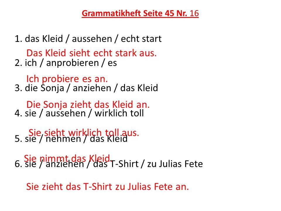 Grammatikheft Seite 45 Nr. 16 1. das Kleid / aussehen / echt start 2.