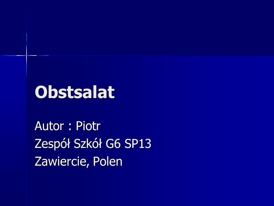Obstsalat Autor : Piotr Zespół Szkół G6 SP13 Zawiercie, Polen