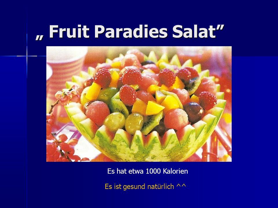 """"""" Fruit Paradies Salat Es ist gesund natürlich ^^ Es hat etwa 1000 Kalorien"""