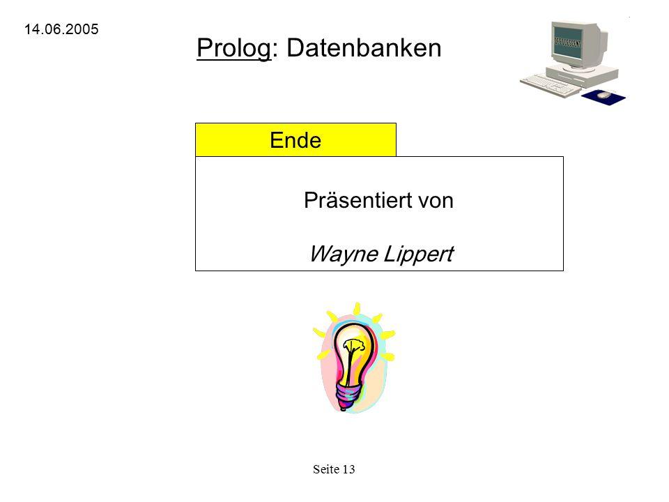 Seite 13 Prolog: Datenbanken 14.06.2005 Ende Präsentiert von Wayne Lippert
