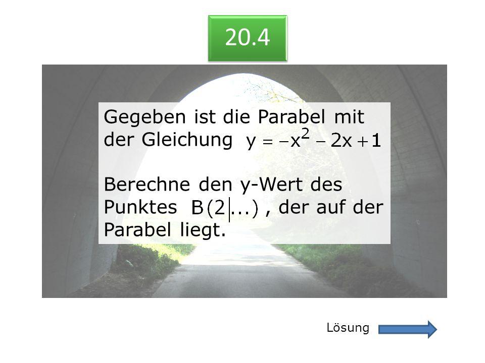 20.4 Lösung 20.4 Gegeben ist die Parabel mit der Gleichung Berechne den y-Wert des Punktes, der auf der Parabel liegt. Gegeben ist die Parabel mit der
