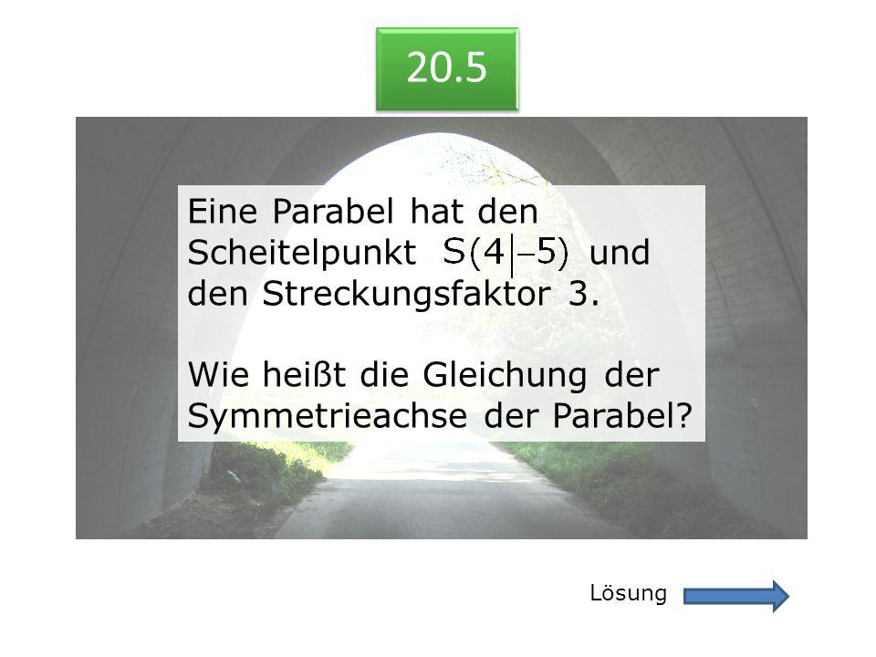 20.5 Lösung 20.5 Eine Parabel hat den Scheitelpunkt und den Streckungsfaktor 3. Wie heißt die Gleichung der Symmetrieachse der Parabel? Eine Parabel h