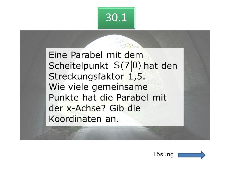 30.1 Lösung 30.1 Eine Parabel mit dem Scheitelpunkt hat den Streckungsfaktor 1,5. Wie viele gemeinsame Punkte hat die Parabel mit der x-Achse? Gib die