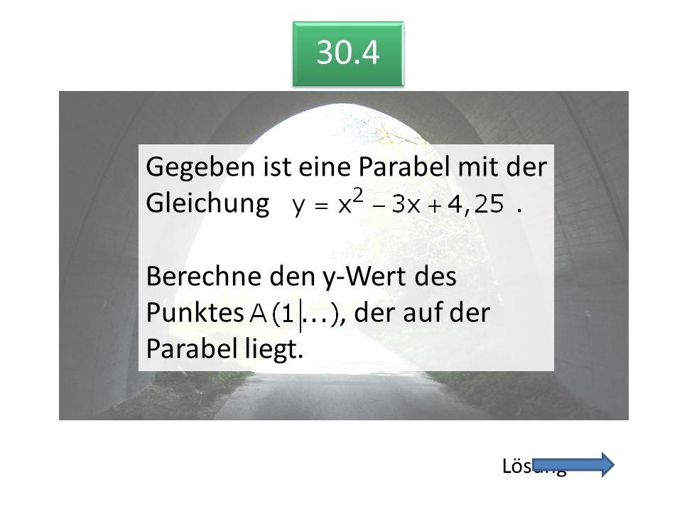 30.4 Lösung 30.4 Gegeben ist eine Parabel mit der Gleichung. Berechne den y-Wert des Punktes, der auf der Parabel liegt. Gegeben ist eine Parabel mit
