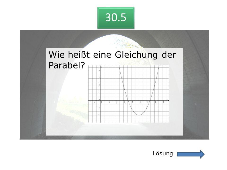 30.5 Lösung 30.5 Wie heißt eine Gleichung der Parabel?