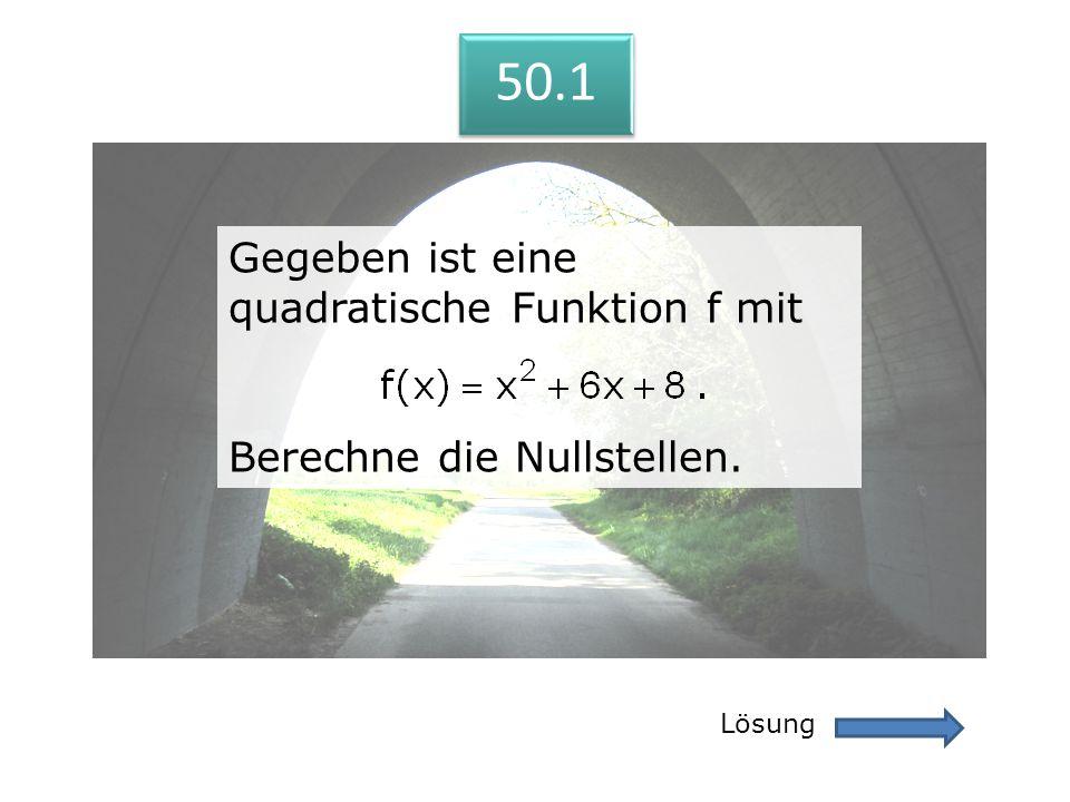 50.1 Lösung 50.1 Gegeben ist eine quadratische Funktion f mit Berechne die Nullstellen. Gegeben ist eine quadratische Funktion f mit Berechne die Null