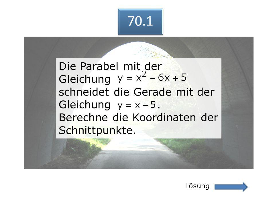 70.1 Lösung 70.1 Die Parabel mit der Gleichung schneidet die Gerade mit der Gleichung. Berechne die Koordinaten der Schnittpunkte. Die Parabel mit der