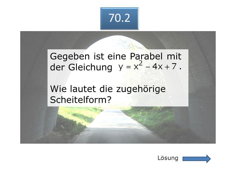 70.2 Lösung 70.2 Gegeben ist eine Parabel mit der Gleichung Wie lautet die zugehörige Scheitelform? Gegeben ist eine Parabel mit der Gleichung Wie lau