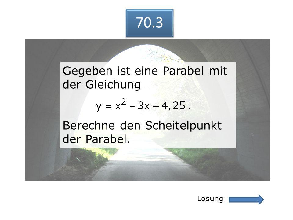 70.3 Lösung 70.3 Gegeben ist eine Parabel mit der Gleichung Berechne den Scheitelpunkt der Parabel. Gegeben ist eine Parabel mit der Gleichung Berechn