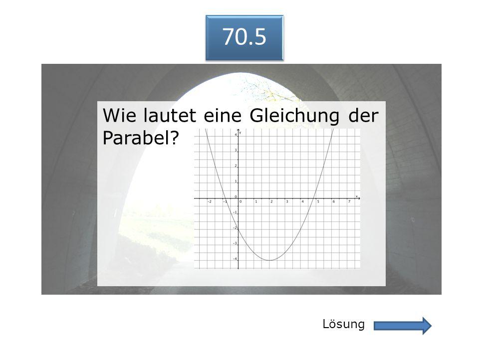 70.5 Lösung 70.5 Wie lautet eine Gleichung der Parabel?