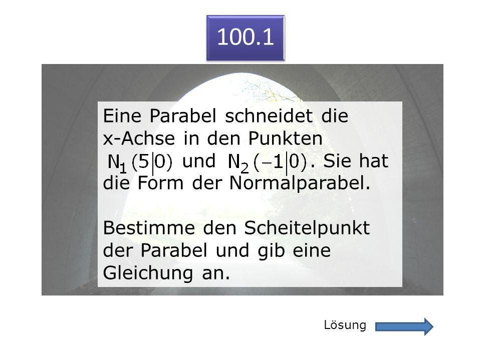 100.1 Lösung 100.1 Eine Parabel schneidet die x-Achse in den Punkten und. Sie hat die Form der Normalparabel. Bestimme den Scheitelpunkt der Parabel u