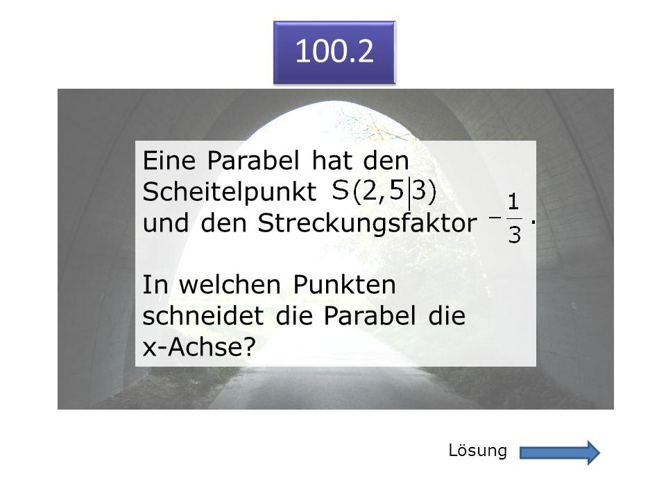 100.2 Lösung 100.2 Eine Parabel hat den Scheitelpunkt und den Streckungsfaktor In welchen Punkten schneidet die Parabel die x-Achse? Eine Parabel hat