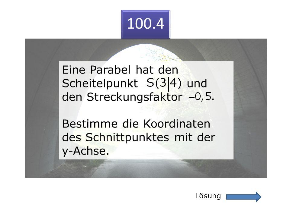 100.4 Lösung 100.4 Eine Parabel hat den Scheitelpunkt und den Streckungsfaktor Bestimme die Koordinaten des Schnittpunktes mit der y-Achse. Eine Parab