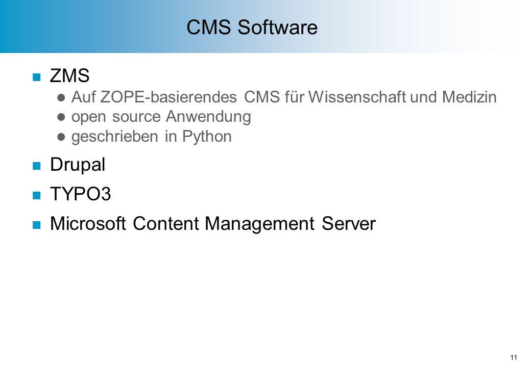 CMS Software n ZMS l Auf ZOPE-basierendes CMS für Wissenschaft und Medizin l open source Anwendung l geschrieben in Python n Drupal n TYPO3 n Microsoft Content Management Server 11