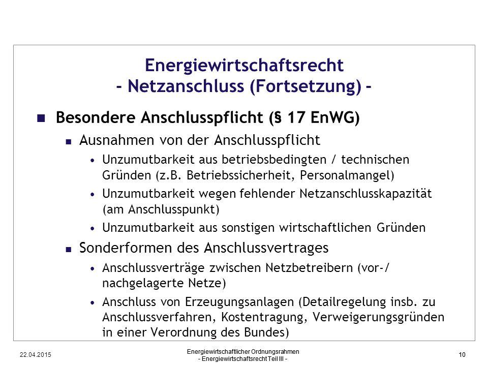 22.04.2015 Energiewirtschaftlicher Ordnungsrahmen - Energiewirtschaftsrecht Teil III - 10 Energiewirtschaftsrecht - Netzanschluss (Fortsetzung) - Beso