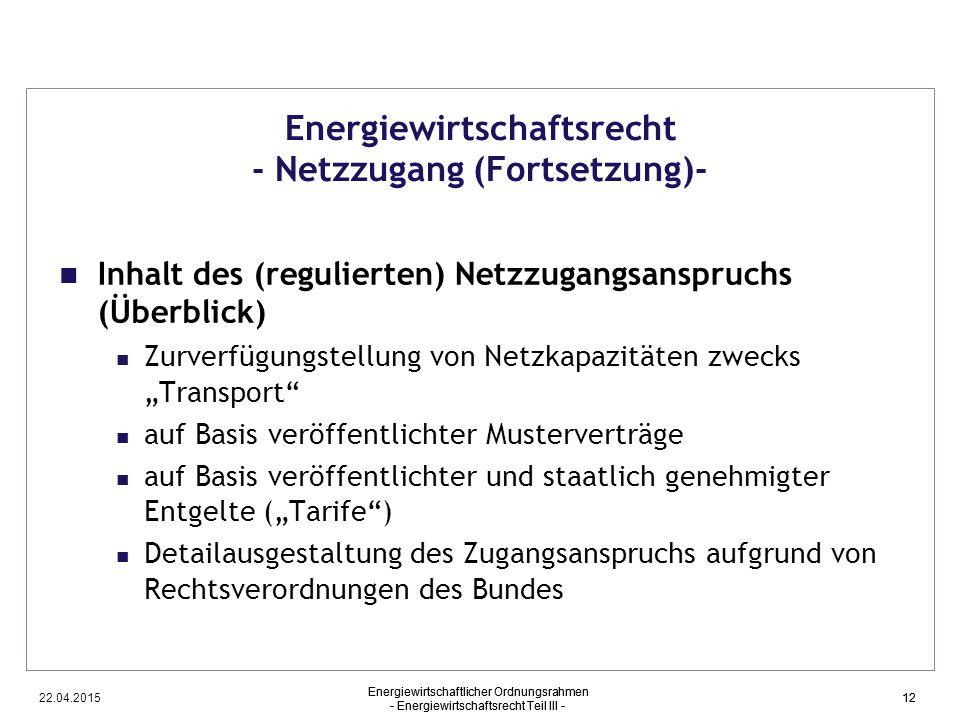 22.04.2015 Energiewirtschaftlicher Ordnungsrahmen - Energiewirtschaftsrecht Teil III - 12 Energiewirtschaftsrecht - Netzzugang (Fortsetzung)- Inhalt d