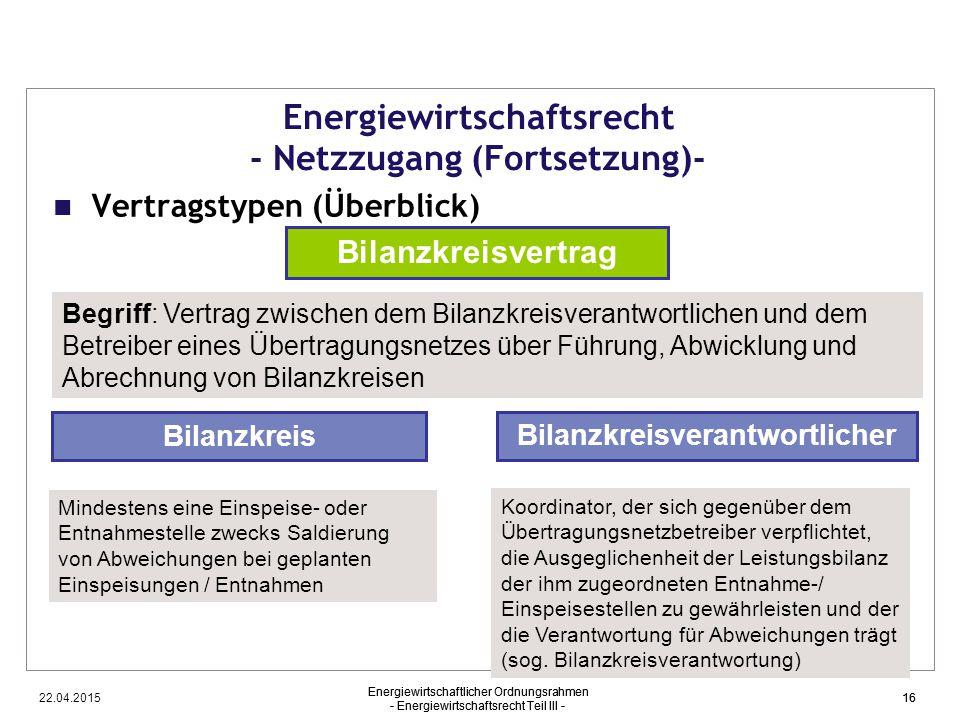 22.04.2015 Energiewirtschaftlicher Ordnungsrahmen - Energiewirtschaftsrecht Teil III - 16 Energiewirtschaftsrecht - Netzzugang (Fortsetzung)- Vertrags