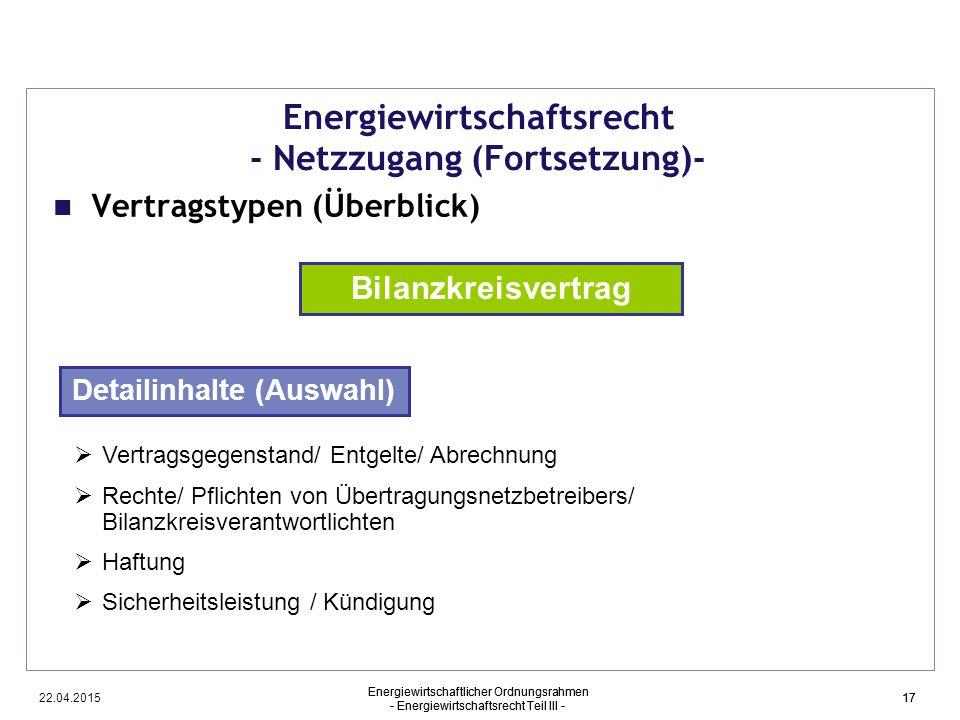 22.04.2015 Energiewirtschaftlicher Ordnungsrahmen - Energiewirtschaftsrecht Teil III - 17 Energiewirtschaftsrecht - Netzzugang (Fortsetzung)- Vertrags