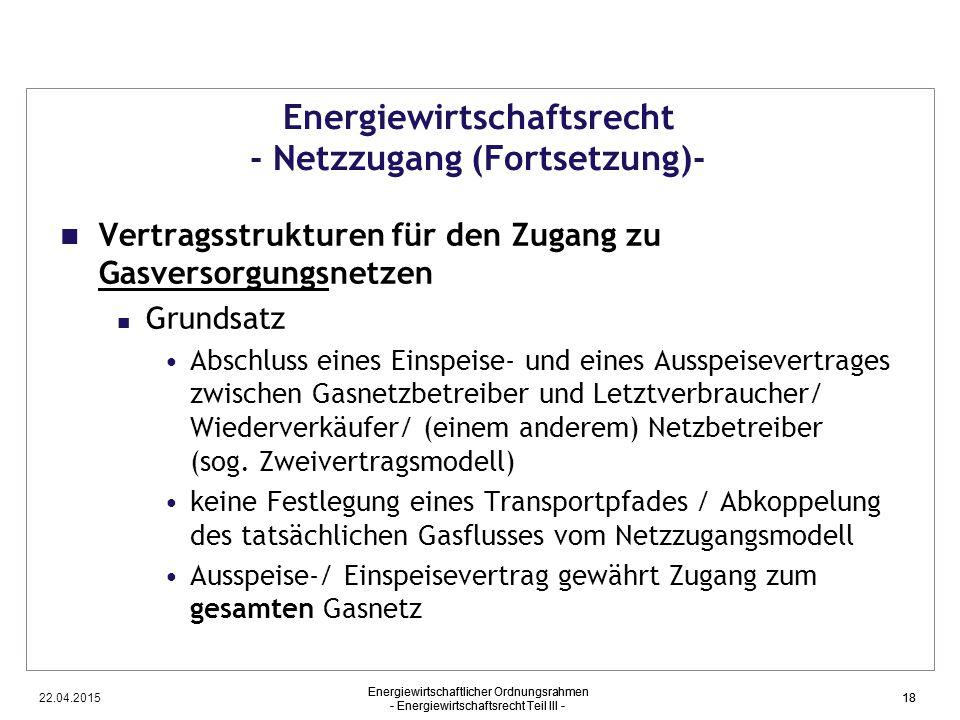22.04.2015 Energiewirtschaftlicher Ordnungsrahmen - Energiewirtschaftsrecht Teil III - 18 Energiewirtschaftsrecht - Netzzugang (Fortsetzung)- Vertrags
