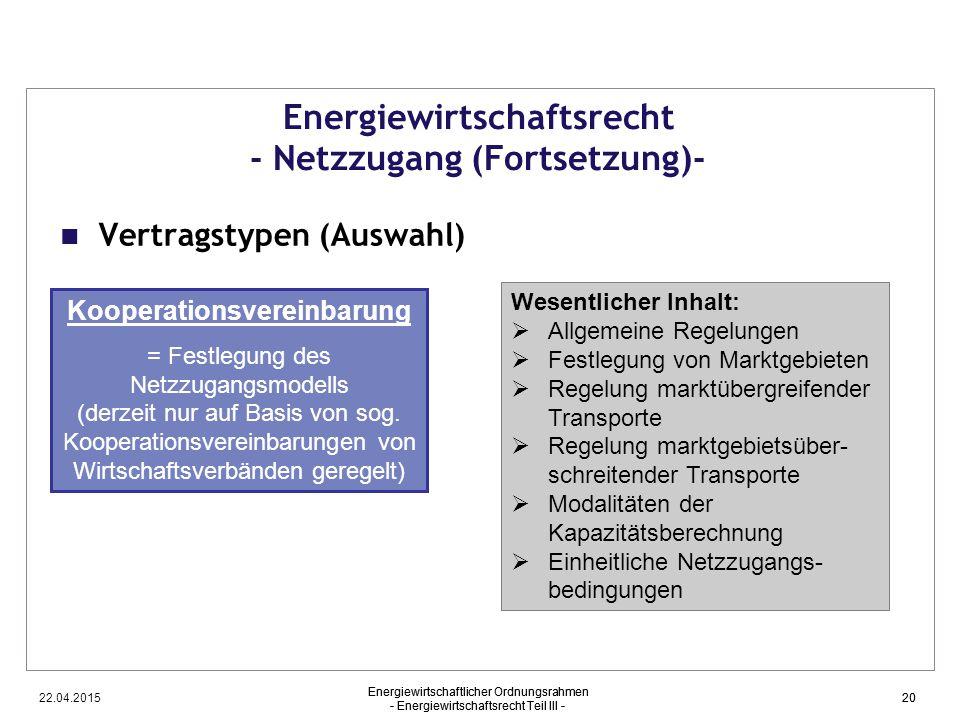 22.04.2015 Energiewirtschaftlicher Ordnungsrahmen - Energiewirtschaftsrecht Teil III - 20 Energiewirtschaftsrecht - Netzzugang (Fortsetzung)- Vertrags