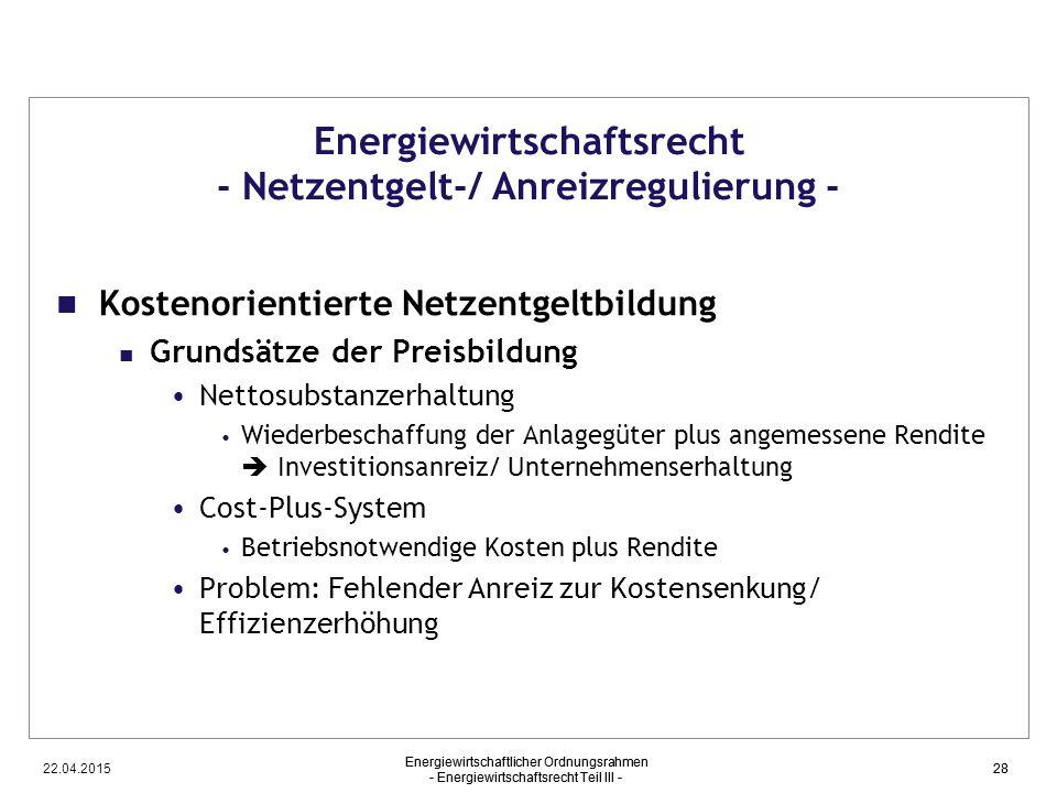 22.04.2015 Energiewirtschaftlicher Ordnungsrahmen - Energiewirtschaftsrecht Teil III - 28 Energiewirtschaftsrecht - Netzentgelt-/ Anreizregulierung -