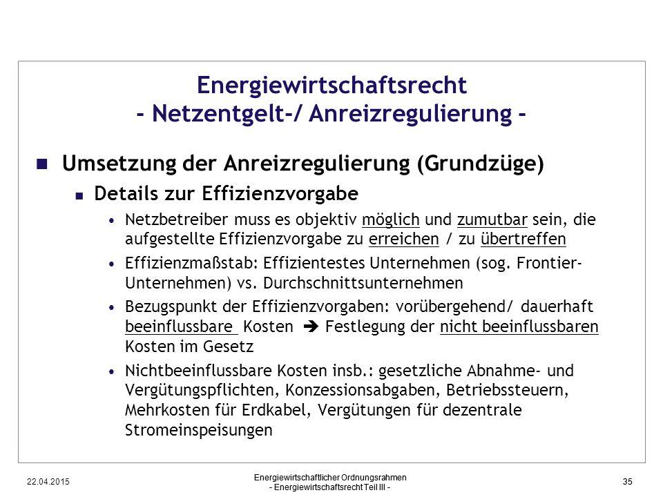 22.04.2015 Energiewirtschaftlicher Ordnungsrahmen - Energiewirtschaftsrecht Teil III - 35 Energiewirtschaftsrecht - Netzentgelt-/ Anreizregulierung -