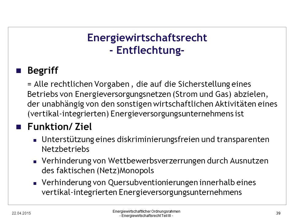22.04.2015 Energiewirtschaftlicher Ordnungsrahmen - Energiewirtschaftsrecht Teil III - 39 Energiewirtschaftsrecht - Entflechtung- Begriff = Alle recht