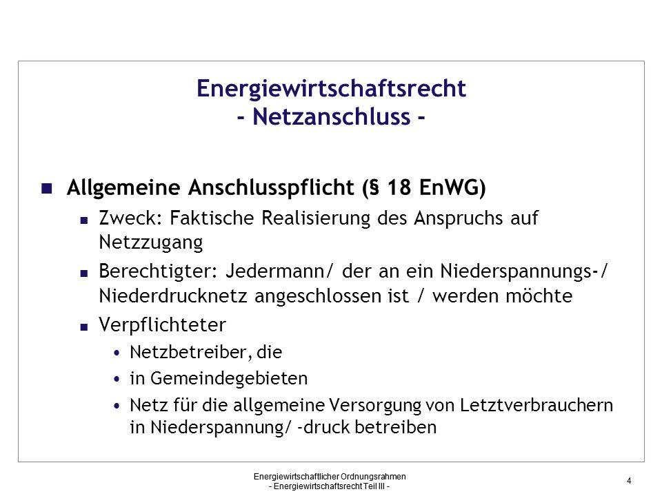 Energiewirtschaftlicher Ordnungsrahmen - Energiewirtschaftsrecht Teil III - 4 Energiewirtschaftsrecht - Netzanschluss - Allgemeine Anschlusspflicht (§