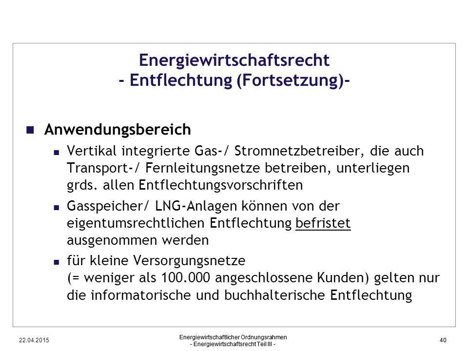 22.04.2015 Energiewirtschaftlicher Ordnungsrahmen - Energiewirtschaftsrecht Teil III - 40 Energiewirtschaftsrecht - Entflechtung (Fortsetzung)- Anwend