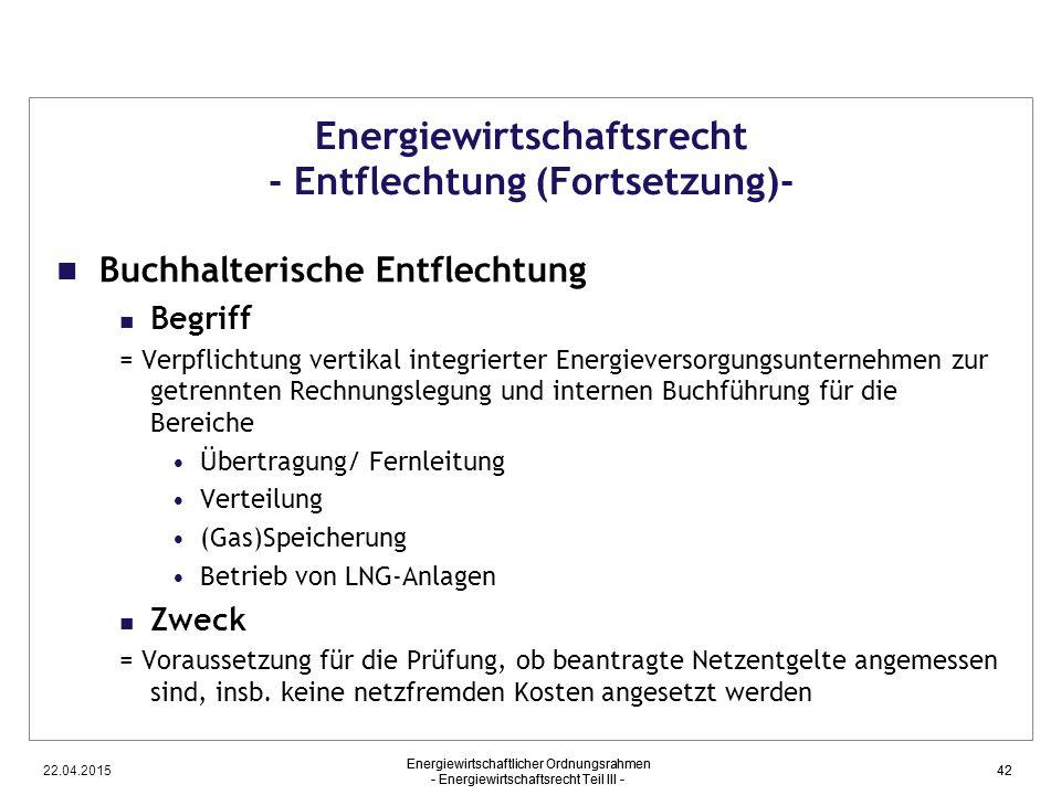 22.04.2015 Energiewirtschaftlicher Ordnungsrahmen - Energiewirtschaftsrecht Teil III - 42 Energiewirtschaftsrecht - Entflechtung (Fortsetzung)- Buchha