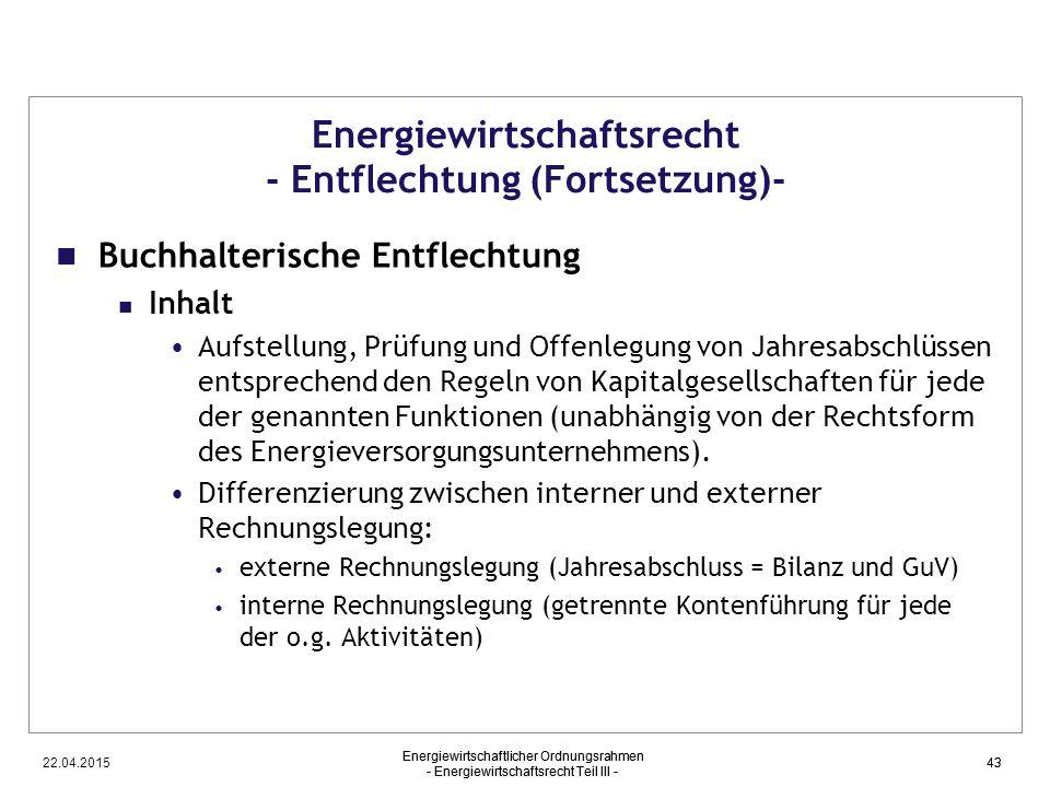 22.04.2015 Energiewirtschaftlicher Ordnungsrahmen - Energiewirtschaftsrecht Teil III - 43 Energiewirtschaftsrecht - Entflechtung (Fortsetzung)- Buchha