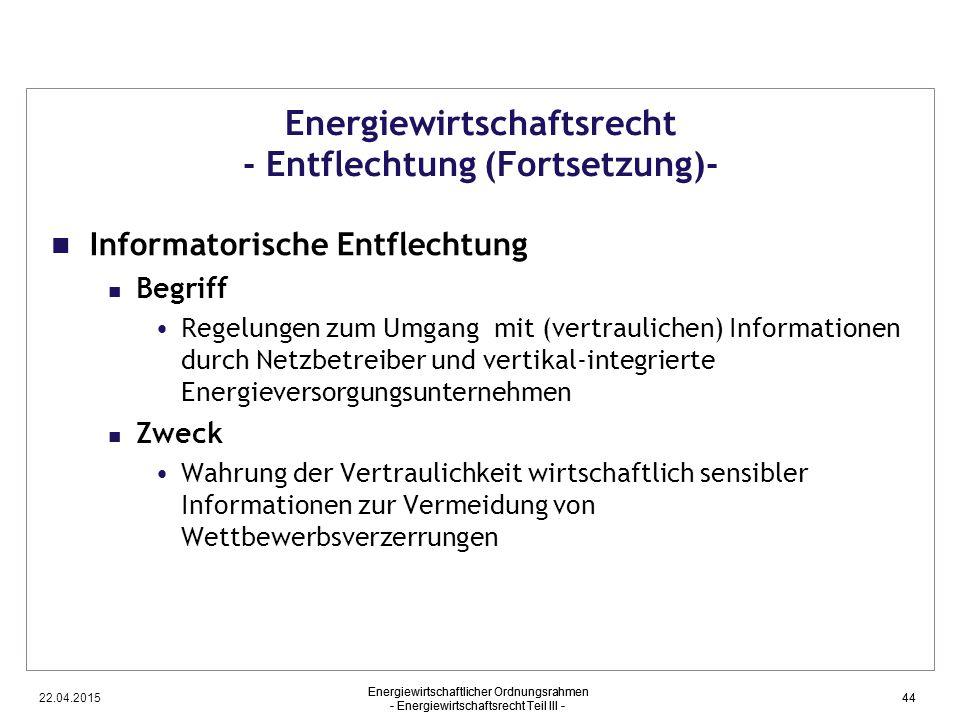 22.04.2015 Energiewirtschaftlicher Ordnungsrahmen - Energiewirtschaftsrecht Teil III - 44 Energiewirtschaftsrecht - Entflechtung (Fortsetzung)- Inform