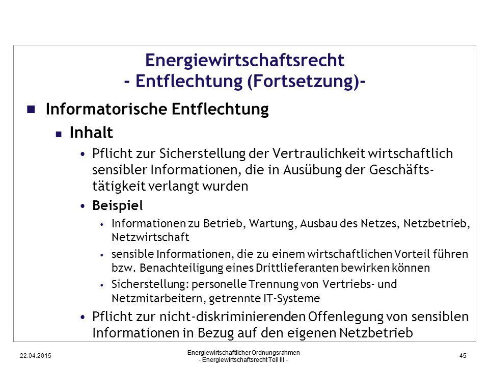 22.04.2015 Energiewirtschaftlicher Ordnungsrahmen - Energiewirtschaftsrecht Teil III - 45 Energiewirtschaftsrecht - Entflechtung (Fortsetzung)- Inform