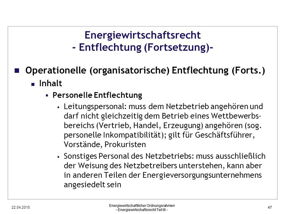 22.04.2015 Energiewirtschaftlicher Ordnungsrahmen - Energiewirtschaftsrecht Teil III - 47 Energiewirtschaftsrecht - Entflechtung (Fortsetzung)- Operat