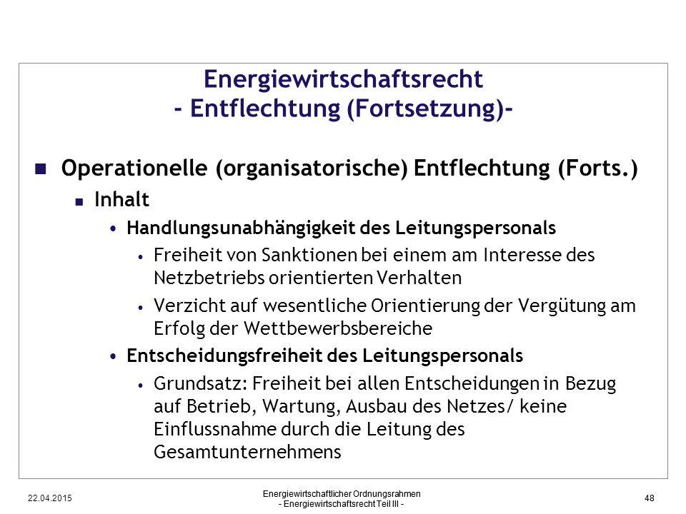 22.04.2015 Energiewirtschaftlicher Ordnungsrahmen - Energiewirtschaftsrecht Teil III - 48 Energiewirtschaftsrecht - Entflechtung (Fortsetzung)- Operat