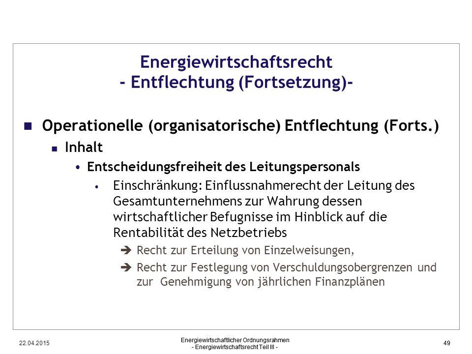 22.04.2015 Energiewirtschaftlicher Ordnungsrahmen - Energiewirtschaftsrecht Teil III - 49 Energiewirtschaftsrecht - Entflechtung (Fortsetzung)- Operat
