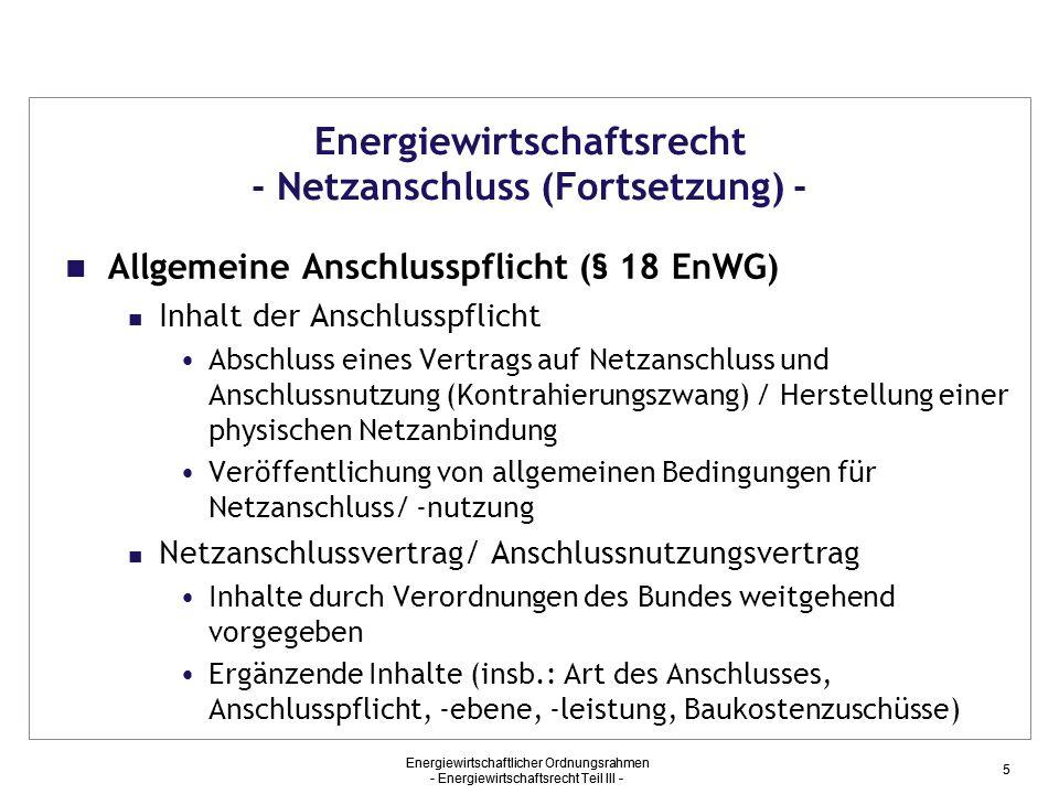 Energiewirtschaftlicher Ordnungsrahmen - Energiewirtschaftsrecht Teil III - 5 Energiewirtschaftsrecht - Netzanschluss (Fortsetzung) - Allgemeine Ansch