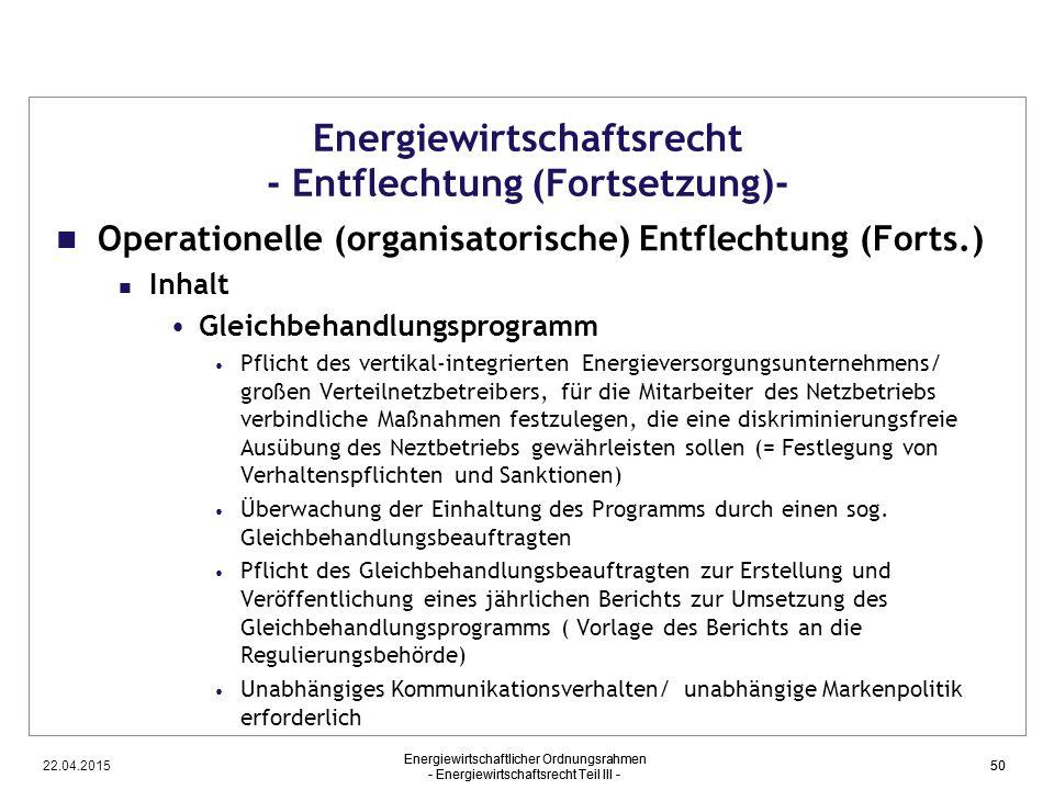 22.04.2015 Energiewirtschaftlicher Ordnungsrahmen - Energiewirtschaftsrecht Teil III - 50 Energiewirtschaftsrecht - Entflechtung (Fortsetzung)- Operat