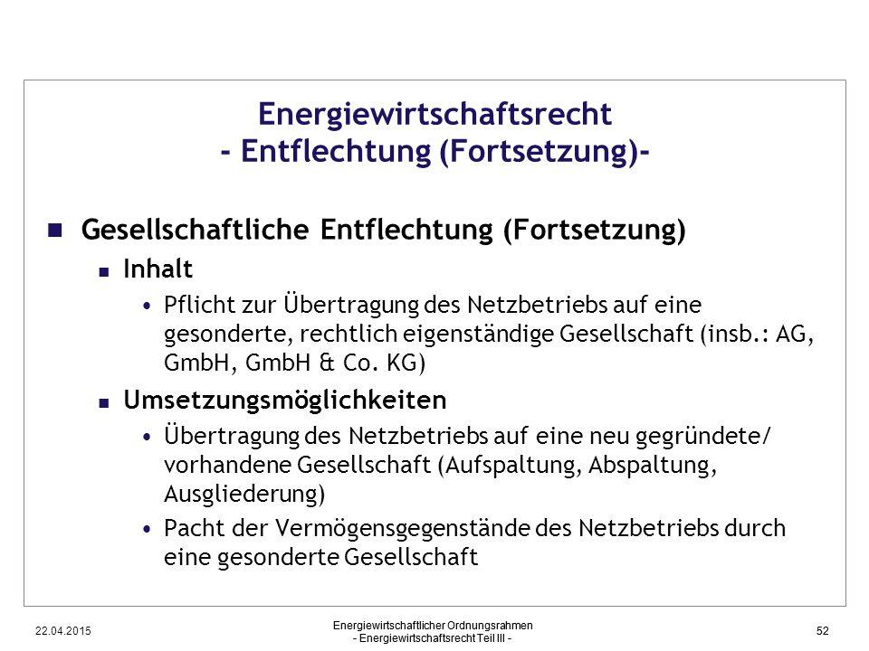 22.04.2015 Energiewirtschaftlicher Ordnungsrahmen - Energiewirtschaftsrecht Teil III - 52 Energiewirtschaftsrecht - Entflechtung (Fortsetzung)- Gesell