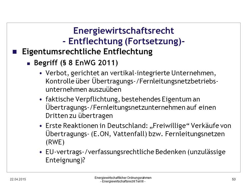 22.04.2015 Energiewirtschaftlicher Ordnungsrahmen - Energiewirtschaftsrecht Teil III - 53 Energiewirtschaftsrecht - Entflechtung (Fortsetzung)- Eigent